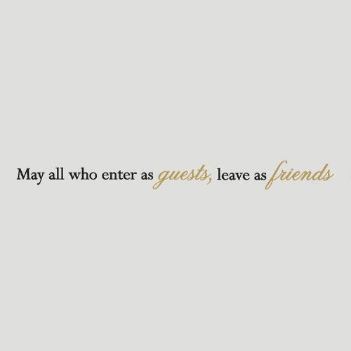 Enter as Guests, Leave as Friends Vinyl Wall Decal