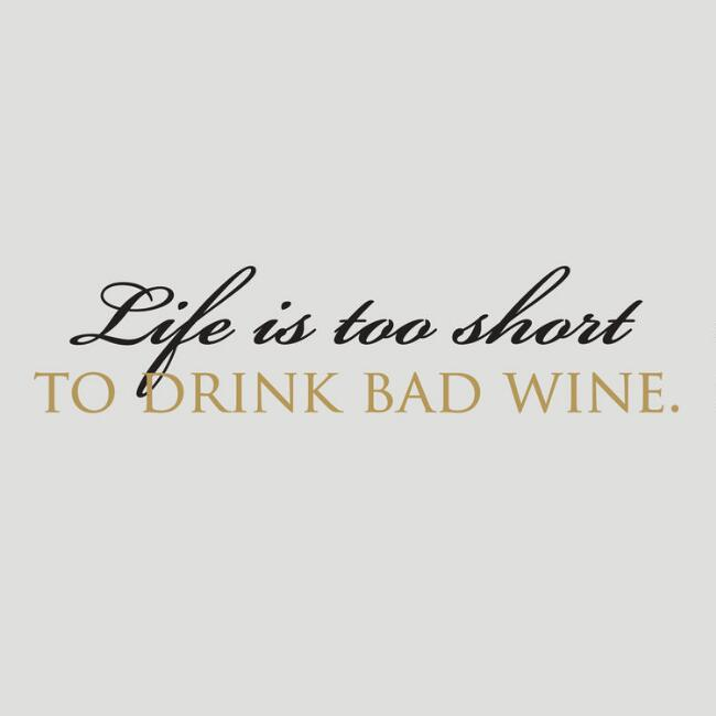 Life is Too Short to Drink Bad Wine Vinyl Wall Decal