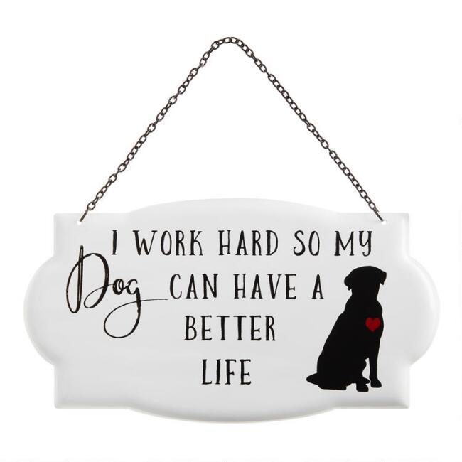 White Metal I Work Hard for My Dog Sign